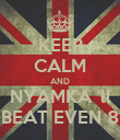 KEEP CALM AND NYAMKA 'll BEAT EVEN 8 - Personalised Poster large
