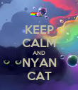 KEEP CALM AND NYAN CAT - Personalised Poster large