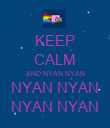 KEEP CALM AND NYAN NYAN NYAN NYAN NYAN NYAN - Personalised Poster large