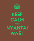 KEEP CALM AND NYANTAI WAE ! - Personalised Poster large