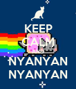 KEEP CALM AND NYANYAN NYANYAN - Personalised Poster large