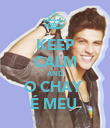 KEEP CALM AND O CHAY  É MEU  - Personalised Poster large