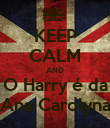 KEEP CALM AND O Harry é da Ana Carolyna - Personalised Poster large