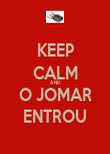 KEEP CALM AND O JOMAR ENTROU - Personalised Poster large
