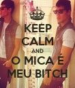 KEEP CALM AND O MICA É MEU BITCH - Personalised Poster large