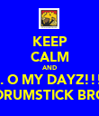 KEEP CALM AND .. O MY DAYZ!!! MY DRUMSTICK BROKE! - Personalised Poster large