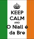 KEEP CALM AND O Niall é da Bre - Personalised Poster large