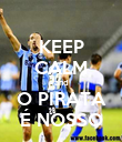 KEEP CALM and O PIRATA É NOSSO - Personalised Poster large