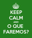 KEEP CALM AND O QUE  FAREMOS? - Personalised Poster large