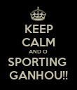 KEEP CALM AND O  SPORTING  GANHOU!! - Personalised Poster large