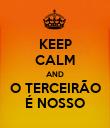 KEEP CALM AND O TERCEIRÃO É NOSSO - Personalised Poster large
