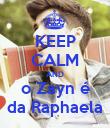 KEEP CALM AND o Zayn é da Raphaela - Personalised Poster large