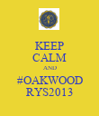 KEEP CALM AND #OAKWOOD RYS2013 - Personalised Poster large