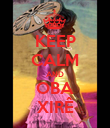 KEEP CALM AND OBA XIRÊ - Personalised Poster large