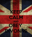 KEEP CALM AND OBEY  DIVONNE - Personalised Poster large