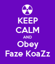 KEEP CALM AND Obey Faze KoaZz - Personalised Poster large