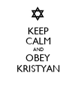KEEP CALM AND OBEY KRISTYAN - Personalised Poster large