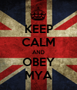 KEEP CALM AND OBEY MYA - Personalised Poster large