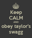 Keep CALM AND obey taylor's swagg - Personalised Poster large