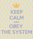 KEEP CALM AND OBEY  THE SYSTEM - Personalised Poster large