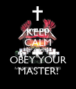 KEEP CALM AND OBEY YOUR MASTER! - Personalised Poster large