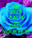 KEEP CALM AND OBEY YOUR MUM - Personalised Poster large