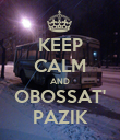 KEEP CALM AND OBOSSAT' PAZIK - Personalised Poster large