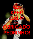 KEEP CALM AND OBRIGADO PEDRINHO! - Personalised Poster large