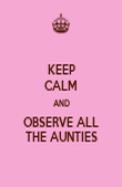 KEEP CALM AND OBSERVE ALL THE AUNTIES - Personalised Poster large