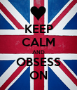 KEEP CALM AND OBSESS ON - Personalised Poster large