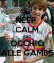 KEEP  CALM AND OCCHIO ALLE GAMBE - Personalised Poster large