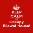 KEEP CALM AND Occupy Bilawal House! - Personalised Poster large