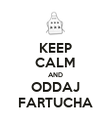 KEEP CALM AND ODDAJ FARTUCHA - Personalised Poster large