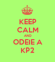 KEEP CALM AND ODEIE A KP2 - Personalised Poster large