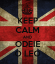 KEEP CALM AND ODEIE O LEO - Personalised Poster large