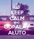 KEEP CALM AND ODPALAJ  AŁUTO - Personalised Poster large