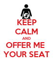 KEEP CALM AND OFFER ME  YOUR SEAT - Personalised Poster large