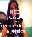 KEEP CALM AND ofrecele disculpa a jessica - Personalised Poster small