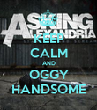 KEEP CALM AND OGGY HANDSOME - Personalised Poster large