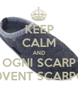 KEEP CALM AND OGNI SCARP ADVENT SCARPON - Personalised Poster large
