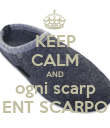 KEEP CALM AND ogni scarp ENT SCARPO - Personalised Poster large