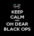 KEEP CALM AND OH DEAR BLACK OPS - Personalised Poster large