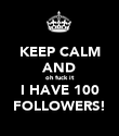 KEEP CALM AND oh fuck it I HAVE 100 FOLLOWERS! - Personalised Poster large