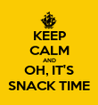 KEEP CALM AND OH, IT'S SNACK TIME - Personalised Poster large