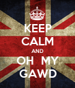 KEEP CALM AND OH  MY GAWD - Personalised Poster large