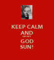 KEEP CALM AND OH MY GOD SUN! - Personalised Poster large
