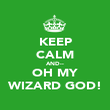 KEEP CALM AND-- OH MY WIZARD GOD! - Personalised Poster large