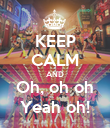 KEEP CALM AND Oh, oh oh Yeah oh! - Personalised Poster large