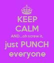 KEEP CALM AND...oh screw it, just PUNCH everyone - Personalised Poster large