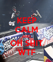KEEP CALM AND OH SHIT WTF - Personalised Poster large